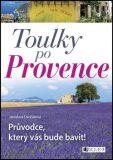 Toulky po Provence – Průvodce, který vás bude bavit! - Jaroslava Dvořáková