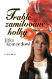 Trable zamilované holky - Jitka Komendová