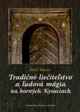 Tradičné liečiteľstvo a ľudová mágia na Horných Kysuciach - Jozef Marec