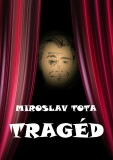 Tragéd - Miroslav Tota
