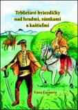 Trblietavé hviezdičky nad hradmi, zámkami a kaštieľmi - Viera Čurmová