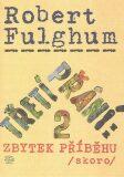 Třetí přání: 2 Zbytek příběhu /skoro/ - Robert Fulghum