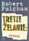 Tretie želanie: Svedok - Robert Fulghum, ...