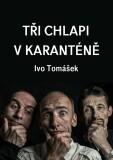 Tři chlapi v karanténě - Ivo Tomášek