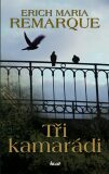 Tři kamarádi - Erich Maria Remarque