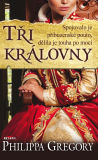 Tři královny - Philippa Gregory