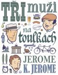 Tři muži na toulkách - Jerome Klapka Jerome
