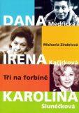 Dana, Irena, Karolina: tři na forbíně - Michaela Zindelová