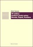 Tři stálice moderní české prózy: Neruda, Čapek, Kundera - Aleš Haman