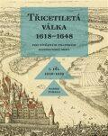 Třicetiletá válka 1618–1648 - Pod vítězným praporem habsburské moci - Radek Fukala
