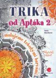 Trika od Aptáka 2 - Malujeme tekutými barvami - Irena Slavíková