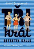 Třikrát detektiv Kalle - Astrid Lindgrenová