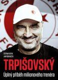TRPIŠOVSKÝ Úplný příběh milionového trenéra - ...