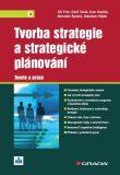 Tvorba strategie a strategické plánování - Jiří Fotr,  Ivan Souček, ...