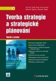 Tvorba strategie a strategické plánování - Teorie a praxe - Jiří Fotr