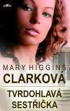 Tvrdohlavá sestřička - Mary Higgins Clarková