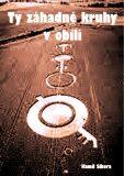 Ty záhadné kruhy v obilí - Kamil Sikora