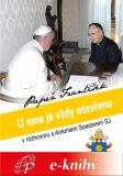 U mne je vždy otevřeno - Papež František, ...