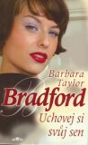 Uchovej si svůj sen - Barbara Taylor Bradfordová