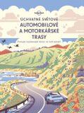 Úchvatné světové automobilové a motorkářské trasy - kol.,