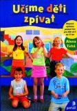 Učíme děti zpívat - Alena Tichá, ...