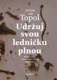 Udržuj svou ledničku plnou - Jáchym Topol, Petr Ferenc