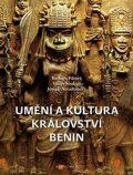 Umění a kultura království Benin - Václav Soukup, ...