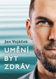 Umění být zdráv - Jan Vojáček