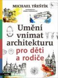 Umění vnímat architekturu pro děti a rodiče - Michael Třeštík