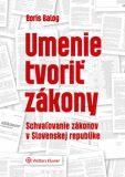 Umenie tvoriť zákony Schvaľovanie zákonov v SR - Boris Balog