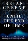 Until the End of Time : Mind, Matter, and Our Search for Meaning in an Evolving Universe - Brian Greene