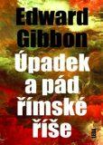 Úpadek a pád římské říše - Edward Gibbon