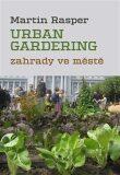 Zahrady ve městě. Urban Gardering. - Martin Rasper