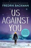 Us Against You : From The New York Times Bestselling Author of A Man Called Ove and Beartown - Fredrik Backman