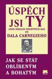 Úspěch jsi Ty aneb několik nezištných rad od Dala Carnegieho - Jak se stát oblíbeným a bohatým - Dale Carnegie