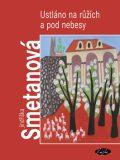 Ustláno na růžích a pod nebesy - Jindřiška Smetanová