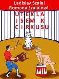 Utekla jsem k cirkusu - Romana Szalaiová, ...