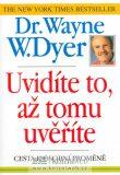 Uvidíte to, až tomu uvěříte - Wayne W. Dyer