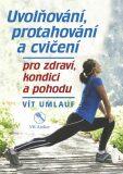 Uvolňování, protahování a cvičení pro zdraví, kondici a pohodu - Umlauf Vít