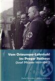 Vom Osteuropa - Lehrstuhl ins Prager Rathaus – Josef Pfitzner 1901 – 1945 - Detlef Brandes, ...