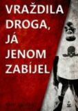 Vraždila droga, já jenom zabíjel - Karel Valášek