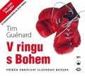 V ringu s Bohem - Příběh obrácení slavného boxera - Tim Guenárd