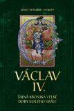 Václav IV. - Tajná kronika velké doby malého krále - Josef Bernard Prokop
