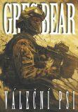 Váleční psi - Greg Bear