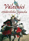 Válečníci středověkého Japonska - Stephen Turnbull
