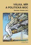 Válka, mír a politická moc - Stanislav Holubec