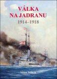 Válka na Jadranu 1914 - 1918 - Milan Jelínek