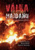 Válka ve stínu Majdanu - Pravda o ukrajinském konfliktu - Ľudovít Števko, ...