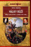 Války růží Střet - Lancasterů a Yorků (1455-1485) - Pavel Vodička