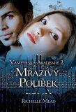 Vampýrská akademie 2 Mrazivý polibek - Richelle Mead
